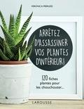 Veronica Peerless - Arrêtez d'assassiner vos plantes d'intérieur - 120 fiches plantes pour les chouchouter.