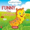 Veronica Podesta et Monica Pierazzi Mitri - Funny the Caterpillar - Small Animals Explained to Children.