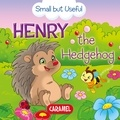 Veronica Podesta et Monica Pierazzi Mitri - Henry the Hedgehog - Small Animals Explained to Children.