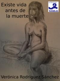Verónica Rodríguez Sánchez - ¿Existe vida antes de la muerte? - ¿Existe vida antes de la muerte?.