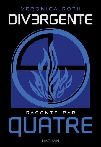 Veronica Roth - Divergente  : Divergente racontée par Quatre.