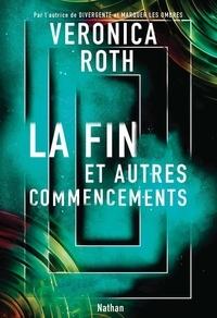 Veronica Roth - La fin et autres commencements.