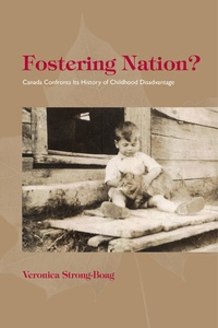 Veronica Strong-Boag - Fostering Nation? - Canada Confronts Its History of Childhood Disadvantage.