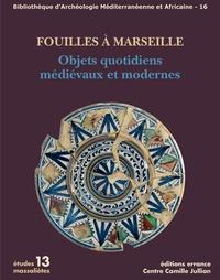 Véronique Abel et Marc Bouiron - Fouilles à Marseille - Objets quotidiens médiévaux et modernes.