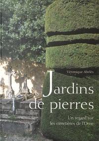Véronique Abelès - Jardins de pierres - Un regard sur les cimetières de l'Orne.