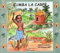 Véronique Abt et David Louis - Kumba la carpe - Contes du Sénégal.