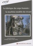 Véronique Adam et Anna Caiozzo - La fabrique du corps humain : la machine modèle du vivant.