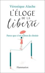 Véronique Aïache - Eloge de la liberté - Parce que c'est si bon d'avoir le choix.