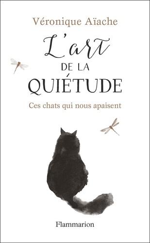 Véronique Aïache - L'art de la quiétude - Ces chats qui nous apaisent.