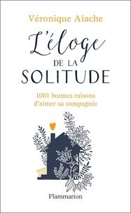 Véronique Aïache - L'éloge de la solitude - 1001 bonnes raisons d'aimer sa compagnie.