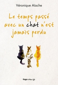 Véronique Aïache - Le temps passé avec un chat n'est jamais perdu.