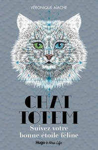 Véronique Aïache - Totem chats - Suivez votre bonne étoile féline.