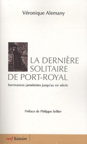 La dernière solitaire de Port-royal. Survivances jansénistes jusqu'au XXe siècle
