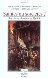Véronique Alemany et Bernard Cottret - Saintes ou sorcières ? - L'héroïsme chrétien au féminin.