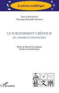 Véronique Alexandre Journeau - Le surgissement créateur - Jeu, hasard ou inconscient.