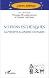 Véronique Alexandre Journeau et Christine Vial Kayser - Notions esthétiques - La perception sensible organisée.