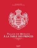 Véronique André - Palais de Monaco : À la table des princes.