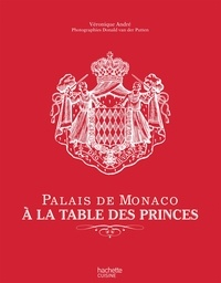 Véronique André - Palais de Monaco : À la table des princes.