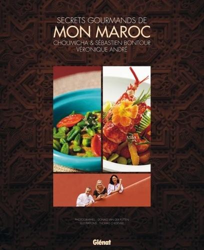 Véronique André et Sébastien Bontour - Secrets gourmands de mon Maroc.