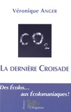 Véronique Anger - La dernière croisade - Des Ecolos... aux Ecolomaniaques !.