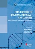 Véronique Annaix et Laurent Bermont - Explorations en biochimie médicale : cas cliniques - Interprétations et orientations diagnostiques.