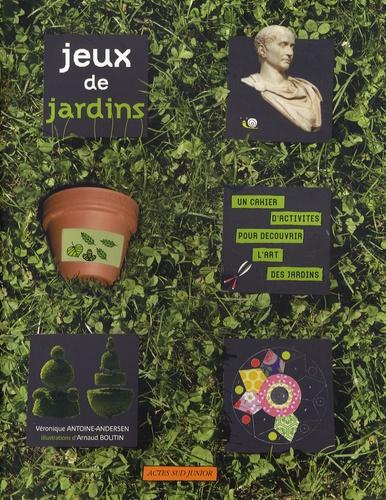Véronique Antoine-Andersen - Jeux de jardins - Un cahier d'activités pour découvrir l'art des jardins.