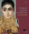 Véronique Arveiller et Nicolas Bel - L'Orient romain et Byzantin au Louvre.