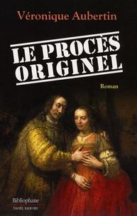 Véronique Aubertin - Le Procès originel.