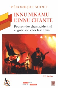 Véronique Audet - Innu nikamu - L'innu chante - Pouvoir des chants, identité et guérison chez les Innus. 1 CD audio