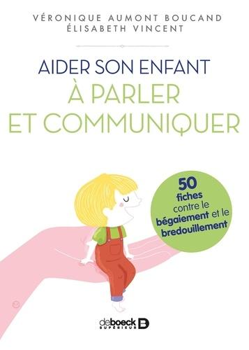 Aider son enfant à parler et communiquer. 50 fiches contre le bégaiement et le bredouillement