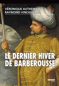Véronique Autheman et Raymond Vinciguerra - Le Dernier Hiver de Barberousse.