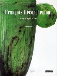 Véronique Ayroles - François Décorchemont 1880-1971 - Maître de la pâte de verre.