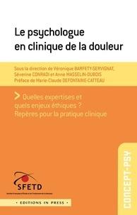Véronique Barfety-Servignat et Séverine Conradi - Le psychologue en clinique de la douleur.
