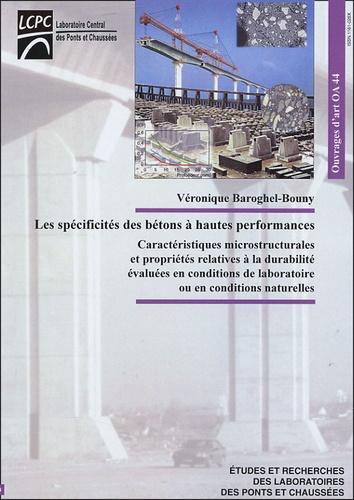 Véronique Baroghel-Bouny - Les spécificités des bétons à hautes performances - Caractéristiques microstructurales et propriétés relatives à la durabilité évaluées en conditions de laboratoire ou en conditions naturelles.