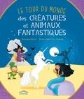 Véronique Barrau - Le tour du monde des créatures et animaux fantastiques.