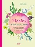 Véronique Barrau et Mélissa Faidherbe - Plantes extraordinaires - Pour tout savoir sur les super-pouvoirs du monde végétal.