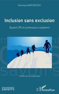 Véronique Barthélémy - Inclusion sans exclusion - Quand CPE et professeurs coopèrent.