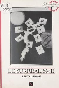 Véronique Bartoli-Anglard et Henri Mitterand - Le surréalisme.