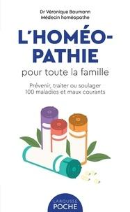Véronique Baumann - L'homéopathie pour toute la famille - Prévenir, traiter ou soulager 100 maladies et maux courants.