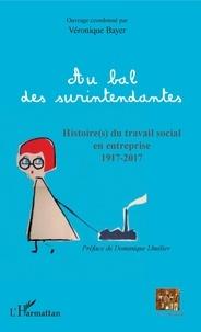 Véronique Bayer - Au bal des surintendantes - Histoire(s) du travail social en entreprise 1917-2017.