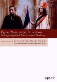 Véronique Beaulande-Barraud - Eglise, mémoire(s), éducation - Mélanges offerts à Jean-François Boulanger.