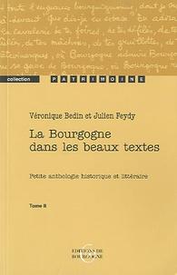 Véronique Bedin et Julien Feydi - La Bourgogne dans les beaux textes - Petite antologie historique et littéraire, tome 2.