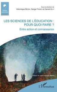 Véronique Bedin et Serge Franc - Les sciences de l'éducation : pour quoi faire ? - Entre action et connaissance.
