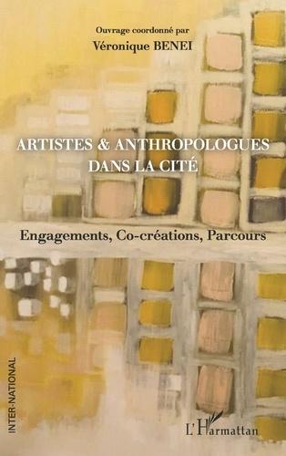 Artistes & anthropologues dans la cité. Engagements, co-créations, parcours