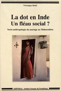 Véronique Bénéï - La dot en Inde : un fléau social ? - Socio-anthropologie du mariage au Maharashtra.