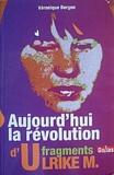 Véronique Bergen - Aujourd'hui la révolution - Fragments d'Ulrike M..
