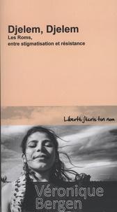Véronique Bergen - Djelem, Djelem - Les Roms, entre stigmatisation et résistance.