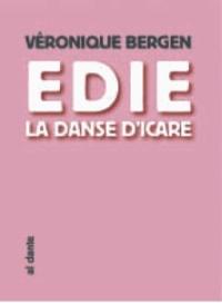 Véronique Bergen - Edie, la danse d'Icare.