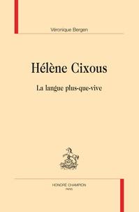 Véronique Bergen - Hélène Cixous - La langue plus-que-vive.