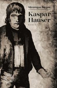 Véronique Bergen - Kaspar Hauser - Ou la phrase préférée du vent.
